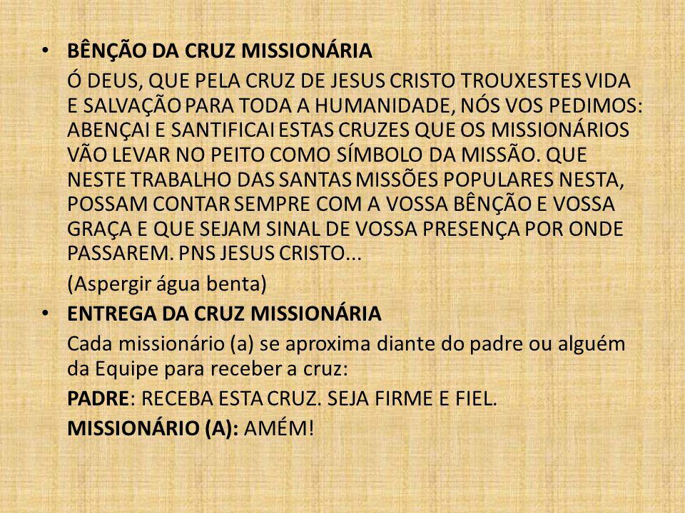 BÊNÇÃO DA CRUZ MISSIONÁRIA Ó DEUS, QUE PELA CRUZ DE JESUS CRISTO TROUXESTES VIDA E SALVAÇÃO PARA TODA A HUMANIDADE, NÓS VOS PEDIMOS: ABENÇAI E SANTIFI