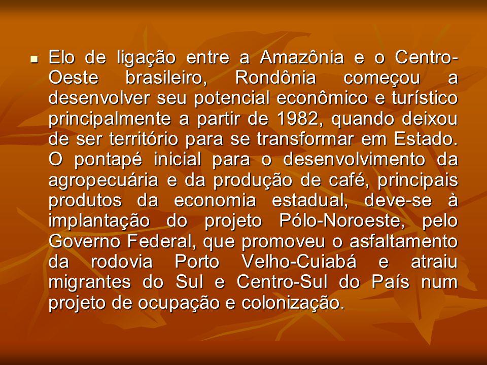 Elo de ligação entre a Amazônia e o Centro- Oeste brasileiro, Rondônia começou a desenvolver seu potencial econômico e turístico principalmente a part
