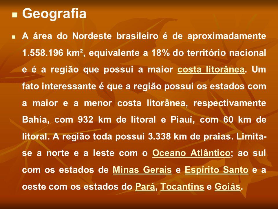 Geografia A área do Nordeste brasileiro é de aproximadamente 1.558.196 km², equivalente a 18% do território nacional e é a região que possui a maior c