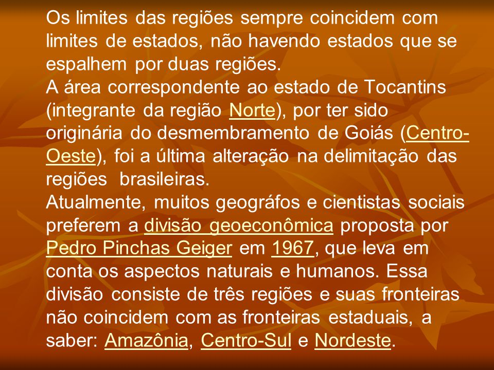 Em 1967, o geógrafo Pedro Pinchas Geiger propôs a divisão regional do Brasil em três regiões geoeconômicas ou complexos regionais.