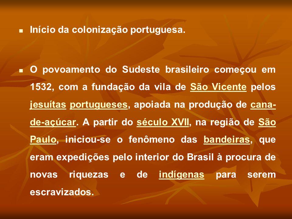 Início da colonização portuguesa. O povoamento do Sudeste brasileiro começou em 1532, com a fundação da vila de São Vicente pelos jesuítas portugueses