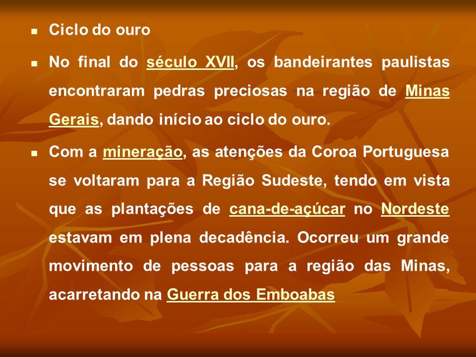 Ciclo do ouro No final do século XVII, os bandeirantes paulistas encontraram pedras preciosas na região de Minas Gerais, dando início ao ciclo do ouro