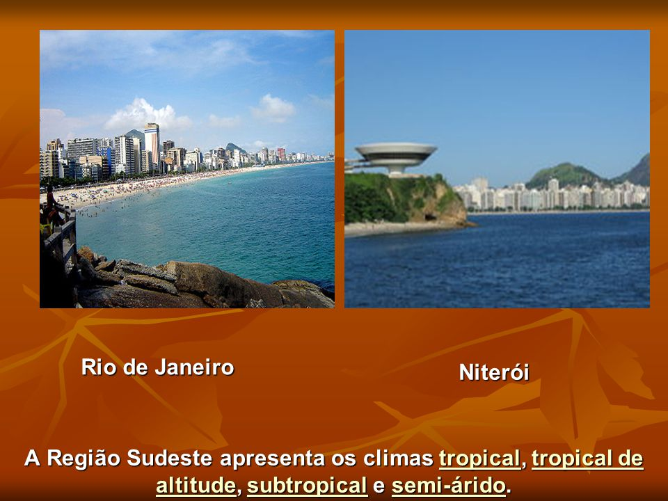 A Região Sudeste apresenta os climas tropical, tropical de altitude, subtropical e semi-árido. tropical de altitudesubtropicalsemi-áridotropical de al
