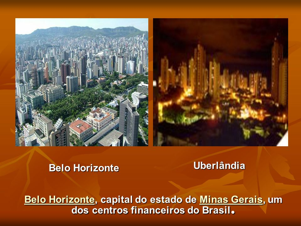 Belo HorizonteBelo Horizonte, capital do estado de Minas Gerais, um dos centros financeiros do Brasil. Minas Gerais Belo HorizonteMinas Gerais Belo Ho