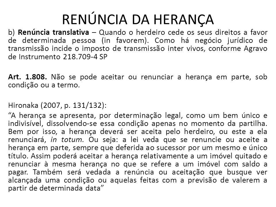 RENÚNCIA DA HERANÇA b) Renúncia translativa – Quando o herdeiro cede os seus direitos a favor de determinada pessoa (in favorem).