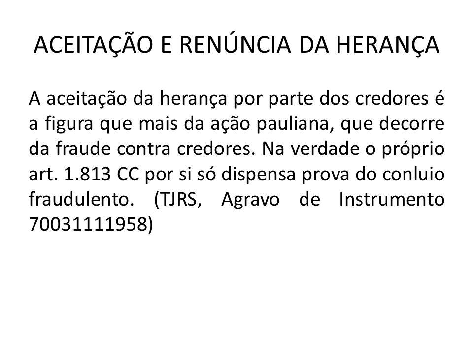 ACEITAÇÃO E RENÚNCIA DA HERANÇA A aceitação da herança por parte dos credores é a figura que mais da ação pauliana, que decorre da fraude contra credores.