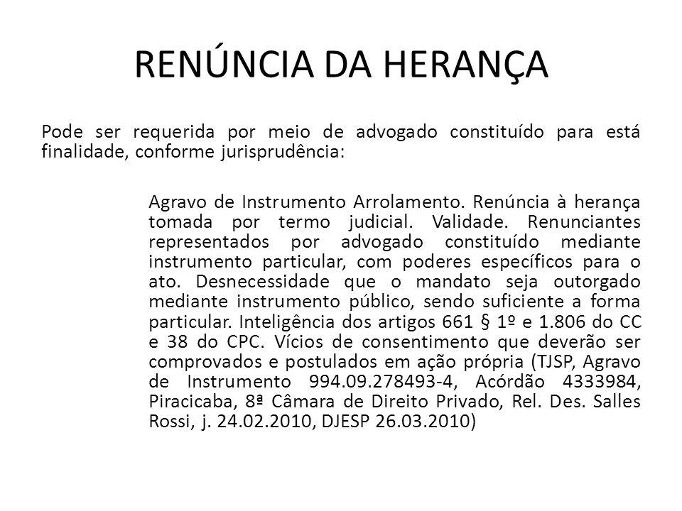 RENÚNCIA DA HERANÇA Pode ser requerida por meio de advogado constituído para está finalidade, conforme jurisprudência: Agravo de Instrumento Arrolamento.