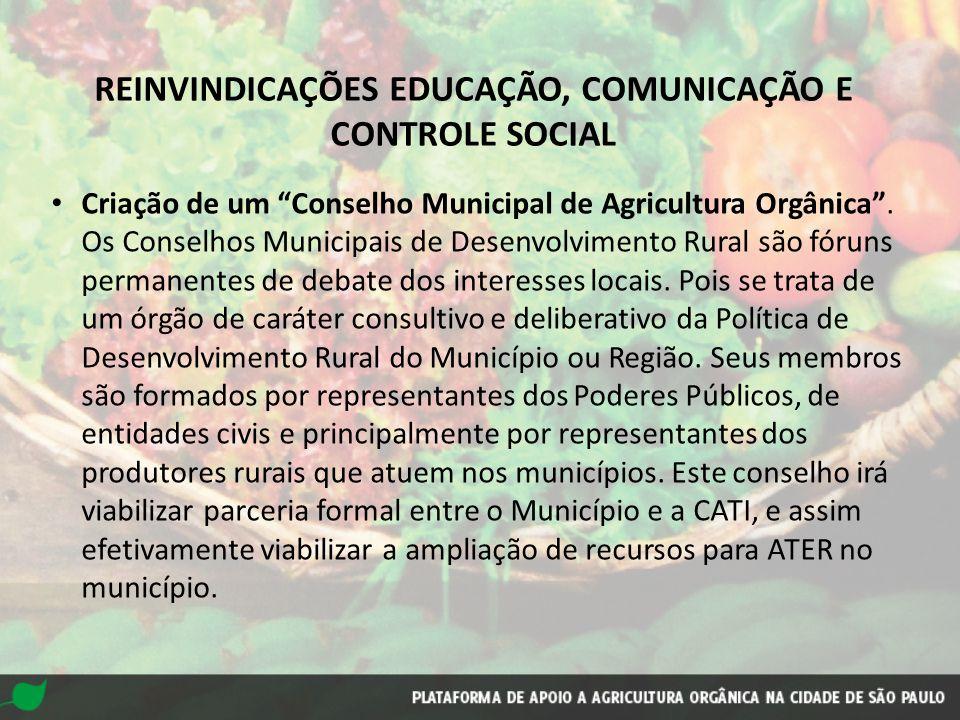 """REINVINDICAÇÕES EDUCAÇÃO, COMUNICAÇÃO E CONTROLE SOCIAL Criação de um """"Conselho Municipal de Agricultura Orgânica"""". Os Conselhos Municipais de Desenvo"""