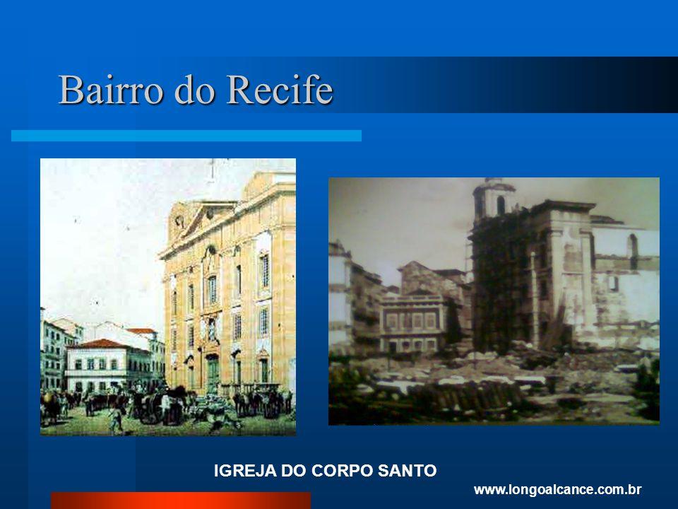 Bairro do Recife IGREJA DO CORPO SANTO www.longoalcance.com.br