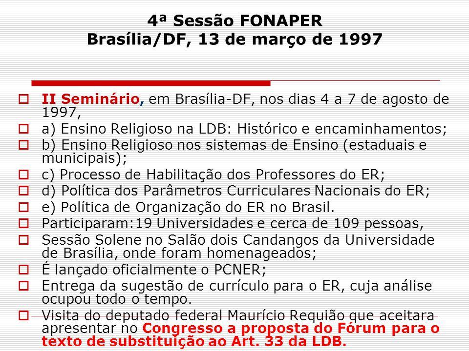 4ª Sessão FONAPER Brasília/DF, 13 de março de 1997  II Seminário, em Brasília-DF, nos dias 4 a 7 de agosto de 1997,  a) Ensino Religioso na LDB: His