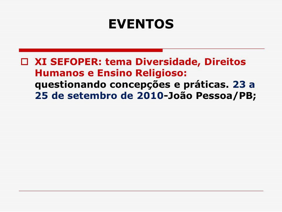 EVENTOS  XI SEFOPER: tema Diversidade, Direitos Humanos e Ensino Religioso: questionando concepções e práticas. 23 a 25 de setembro de 2010-João Pess