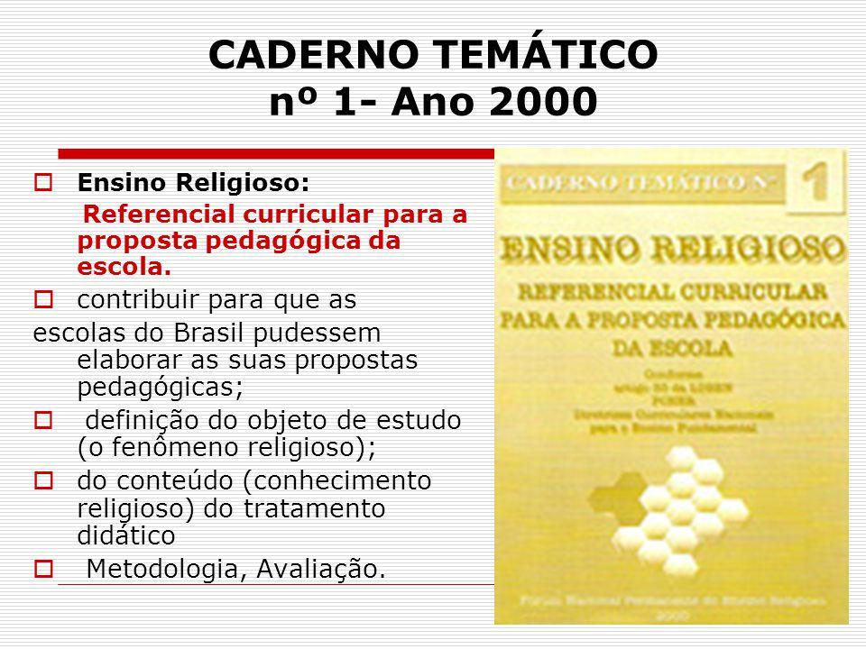 CADERNO TEMÁTICO nº 1- Ano 2000  Ensino Religioso: Referencial curricular para a proposta pedagógica da escola.  contribuir para que as escolas do B