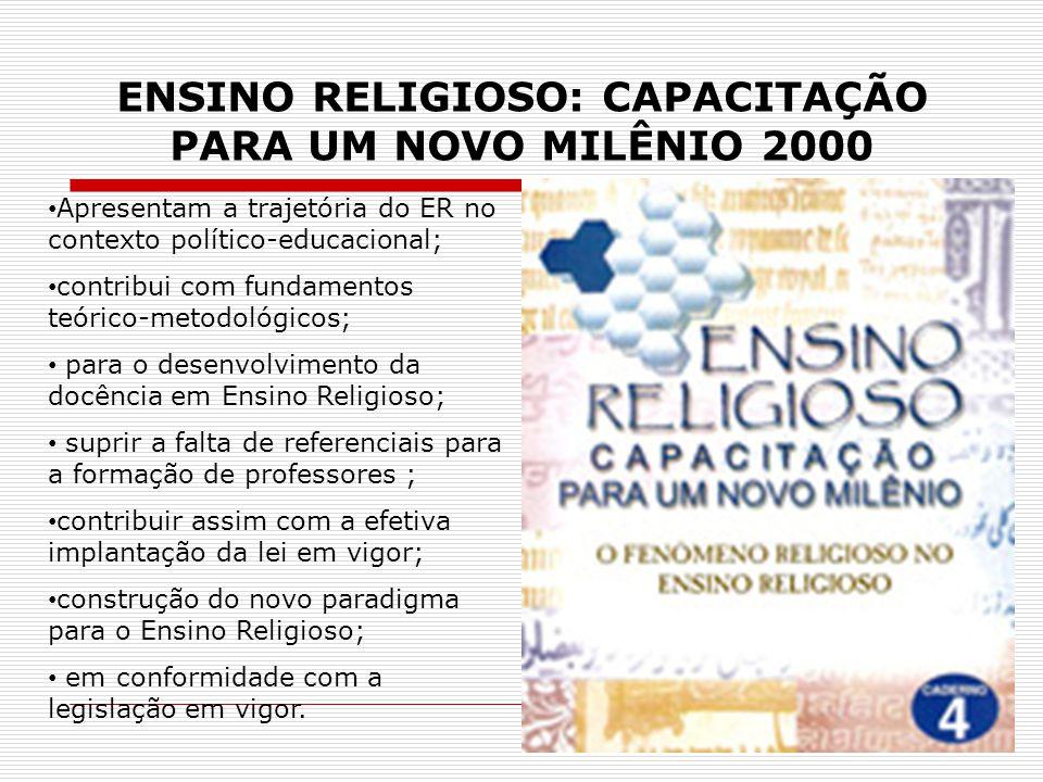ENSINO RELIGIOSO: CAPACITAÇÃO PARA UM NOVO MILÊNIO 2000 Apresentam a trajetória do ER no contexto político-educacional; contribui com fundamentos teór