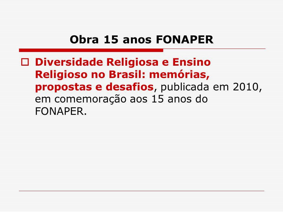 Obra 15 anos FONAPER  Diversidade Religiosa e Ensino Religioso no Brasil: memórias, propostas e desafios, publicada em 2010, em comemoração aos 15 an
