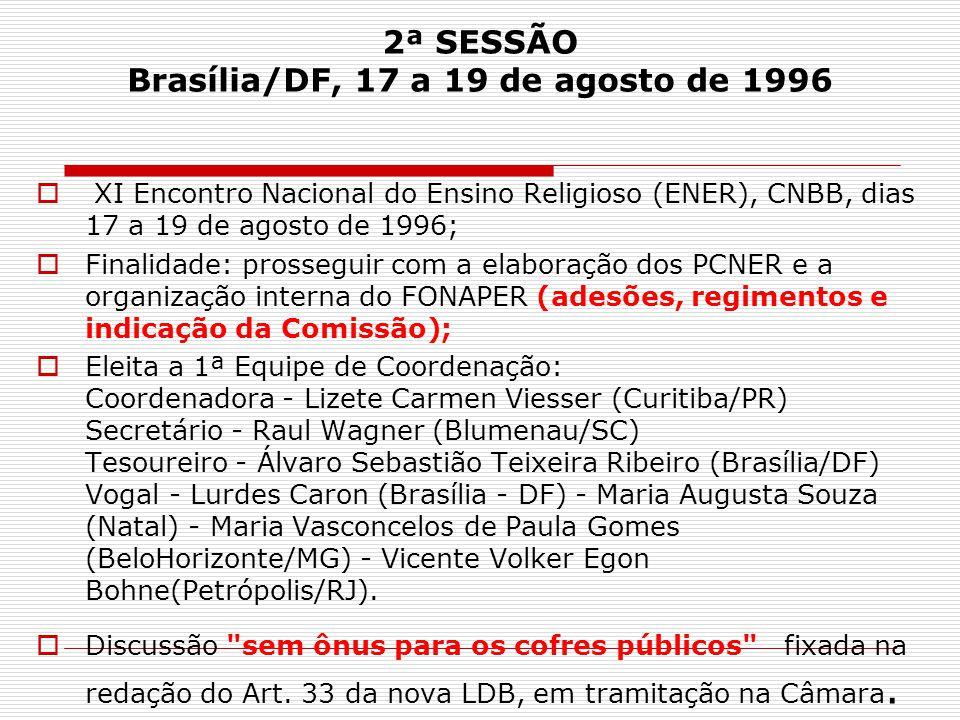 2ª SESSÃO Brasília/DF, 17 a 19 de agosto de 1996  XI Encontro Nacional do Ensino Religioso (ENER), CNBB, dias 17 a 19 de agosto de 1996;  Finalidade