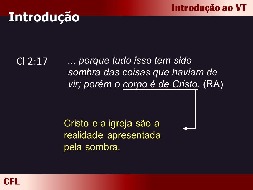 CFL Introdução ao VT Introdução Cl 2:17... porque tudo isso tem sido sombra das coisas que haviam de vir; porém o corpo é de Cristo. (RA) Cristo e a i