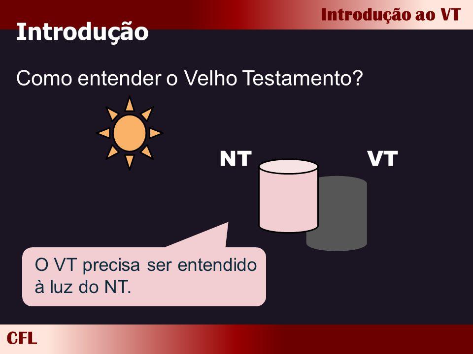 CFL Introdução ao VT Introdução Como entender o Velho Testamento? VTNT O VT precisa ser entendido à luz do NT.