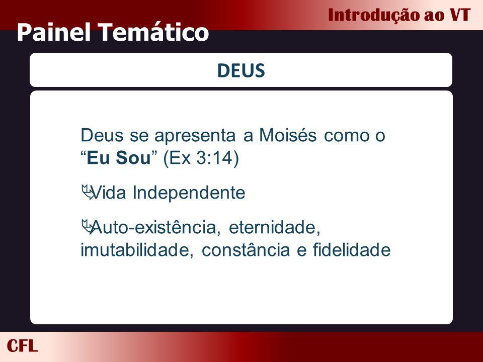 """CFL Introdução ao VT Painel Temático DEUS Deus se apresenta a Moisés como o """"Eu Sou"""" (Ex 3:14)  Vida Independente  Auto-existência, eternidade, imut"""
