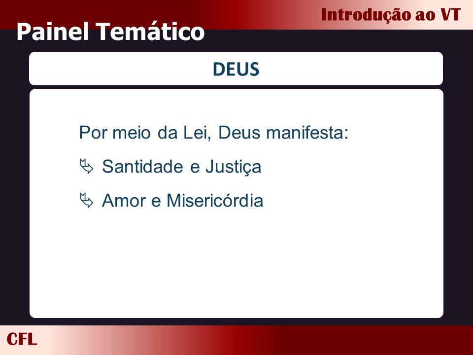 CFL Introdução ao VT Painel Temático DEUS Por meio da Lei, Deus manifesta:  Santidade e Justiça  Amor e Misericórdia
