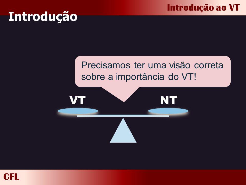 CFL Introdução ao VT Introdução VTNT Precisamos ter uma visão correta sobre a importância do VT!