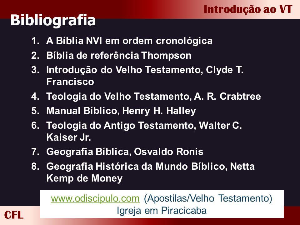 CFL Introdução ao VT Bibliografia 1.A Bíblia NVI em ordem cronológica 2.Bíblia de referência Thompson 3.Introdução do Velho Testamento, Clyde T. Franc