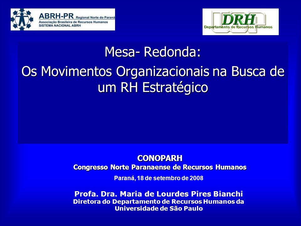 CONOPARH Congresso Norte Paranaense de Recursos Humanos Mesa- Redonda: Os Movimentos Organizacionais na Busca de um RH Estratégico Paraná, 18 de setem