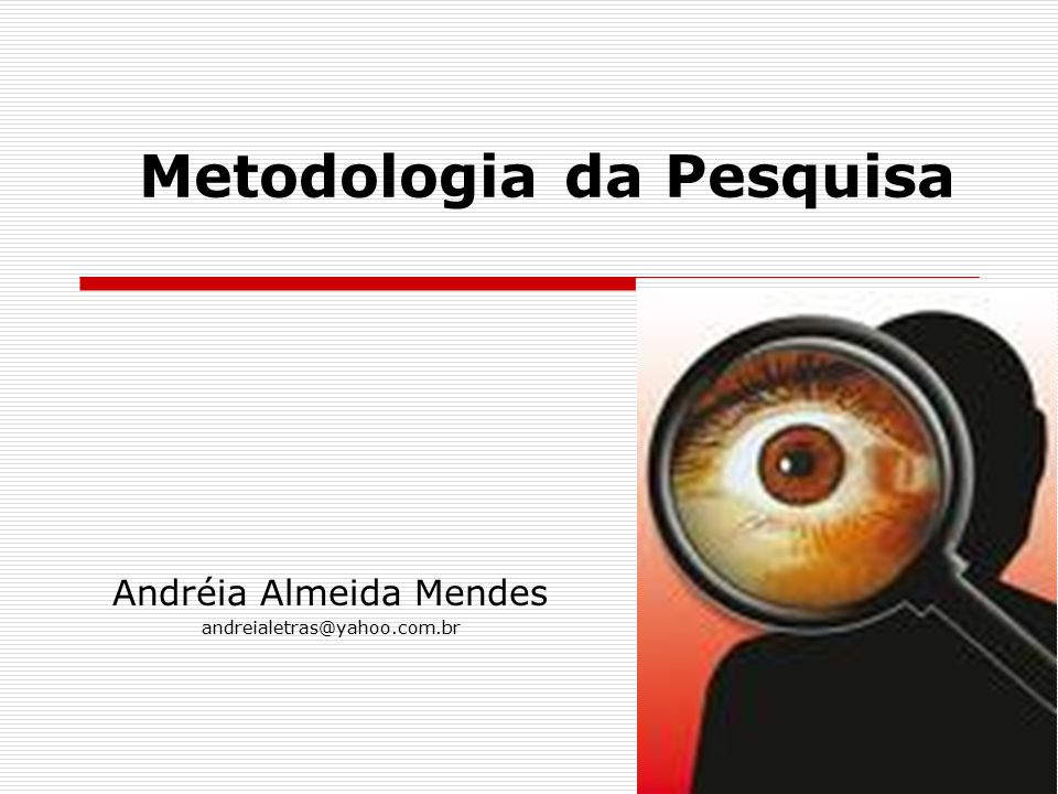 Metodologia da Pesquisa Andréia Almeida Mendes andreialetras@yahoo.com.br
