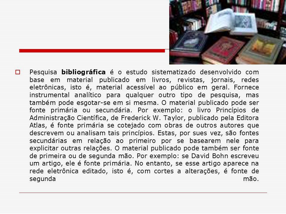  Pesquisa bibliográfica é o estudo sistematizado desenvolvido com base em material publicado em livros, revistas, jornais, redes eletrônicas, isto é,