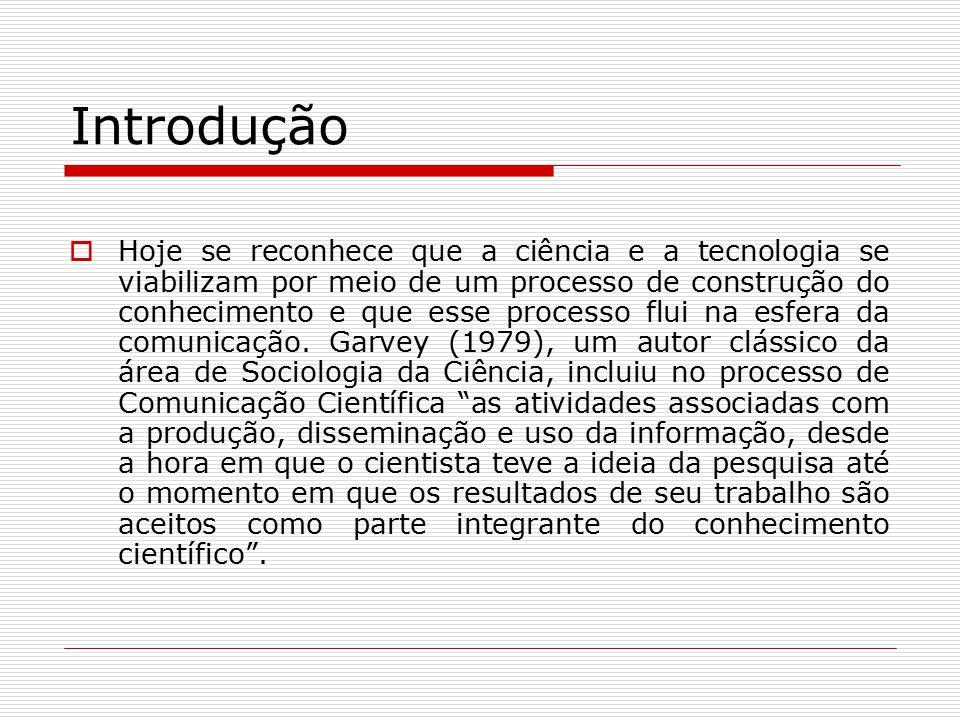 O sistema de comunicação na ciência  O sistema de comunicação na ciência, estudado por Garvey, apresenta dois tipos de canais de comunicação dotados de diferentes funções.