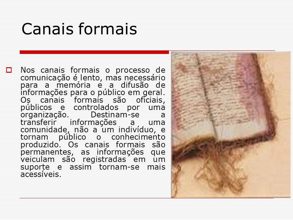 Canais formais  Nos canais formais o processo de comunicação é lento, mas necessário para a memória e a difusão de informações para o público em gera