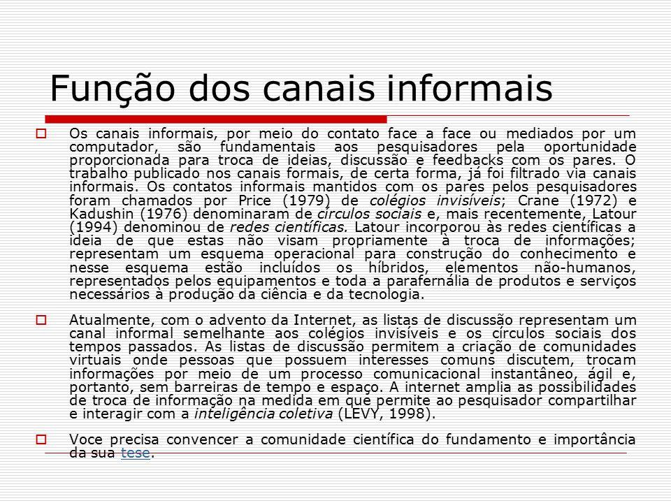 Função dos canais informais  Os canais informais, por meio do contato face a face ou mediados por um computador, são fundamentais aos pesquisadores p