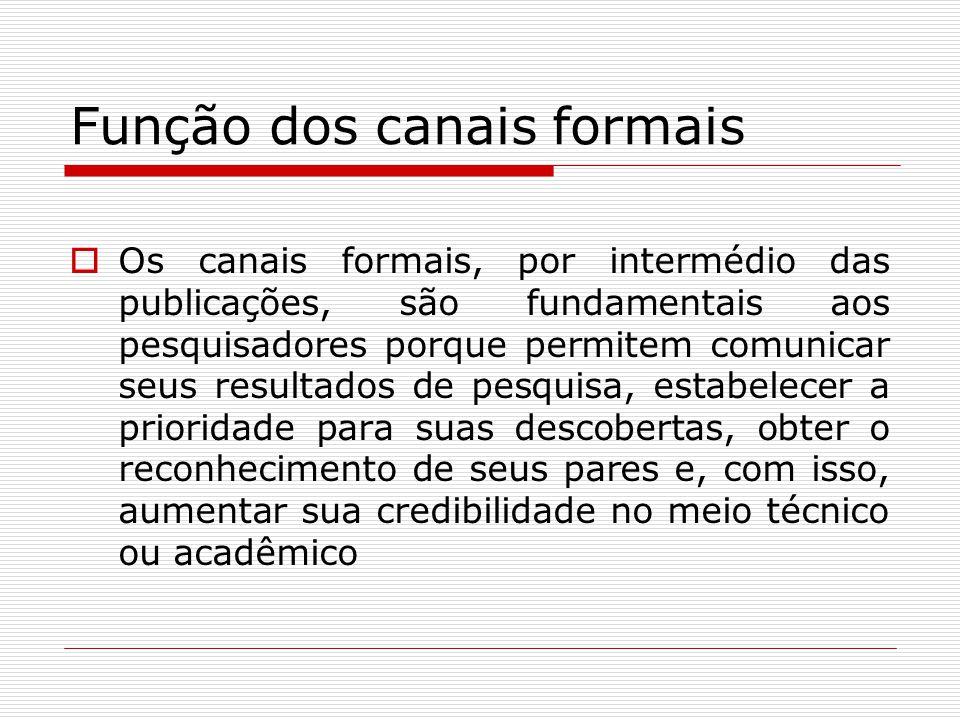 Função dos canais formais  Os canais formais, por intermédio das publicações, são fundamentais aos pesquisadores porque permitem comunicar seus resul