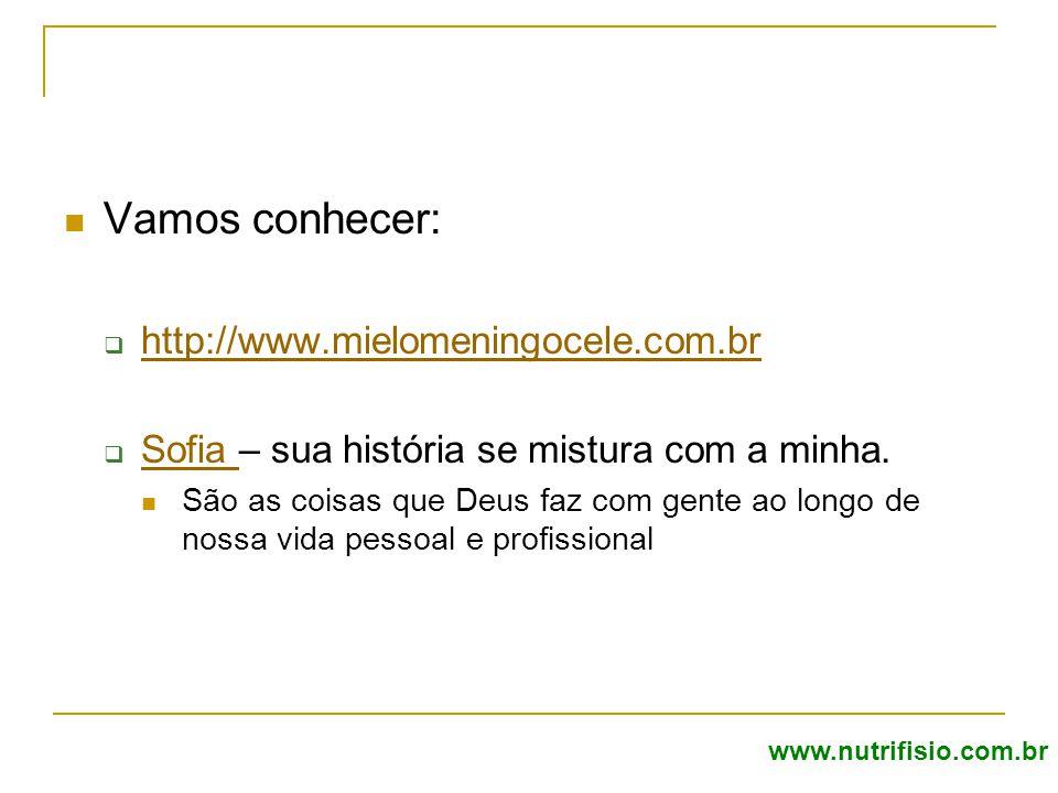 Vamos conhecer:  http://www.mielomeningocele.com.br http://www.mielomeningocele.com.br  Sofia – sua história se mistura com a minha.