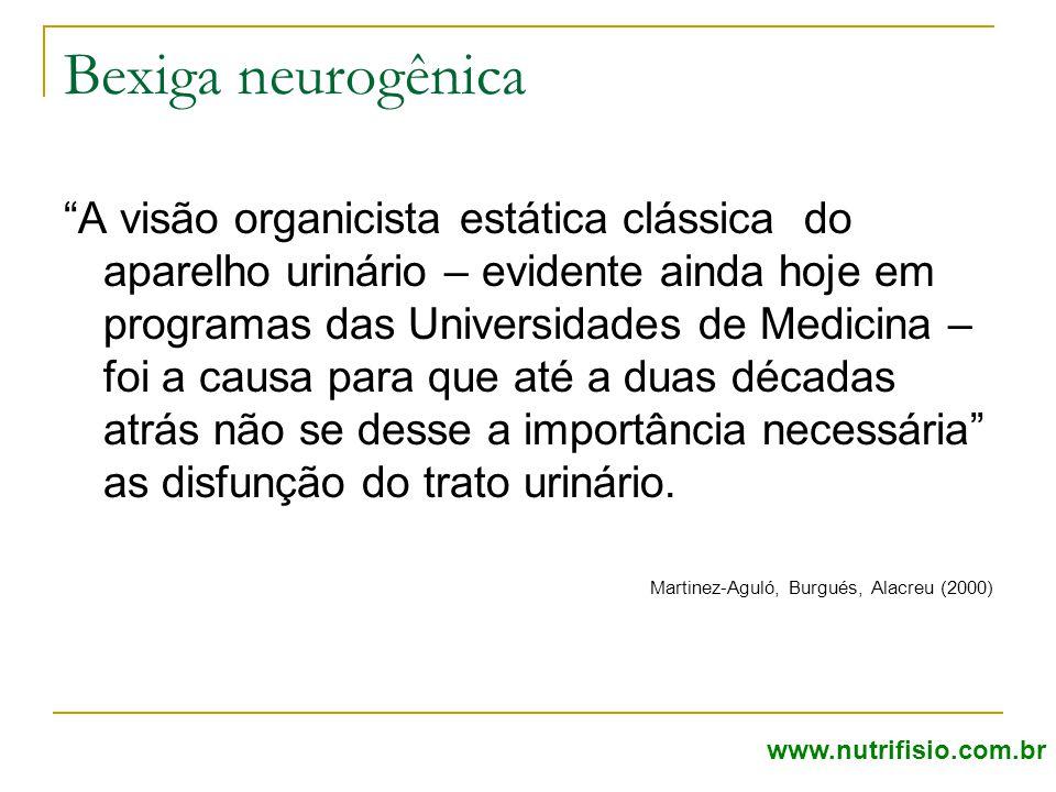 """Bexiga neurogênica """"A visão organicista estática clássica do aparelho urinário – evidente ainda hoje em programas das Universidades de Medicina – foi"""