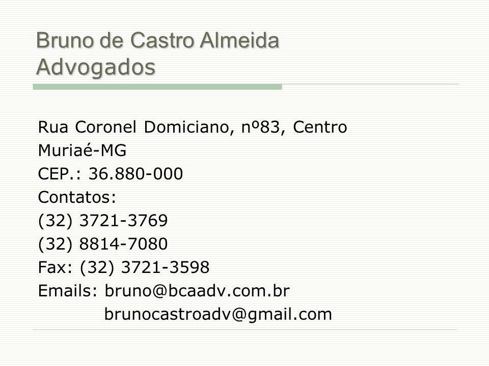 Bruno de Castro Almeida Advogados Rua Coronel Domiciano, nº83, Centro Muriaé-MG CEP.: 36.880-000 Contatos: (32) 3721-3769 (32) 8814-7080 Fax: (32) 372