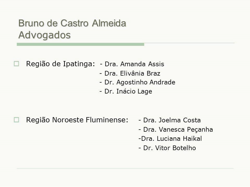 Bruno de Castro Almeida Advogados  Região de Ipatinga: - Dra. Amanda Assis - Dra. Elivânia Braz - Dr. Agostinho Andrade - Dr. Inácio Lage  Região No