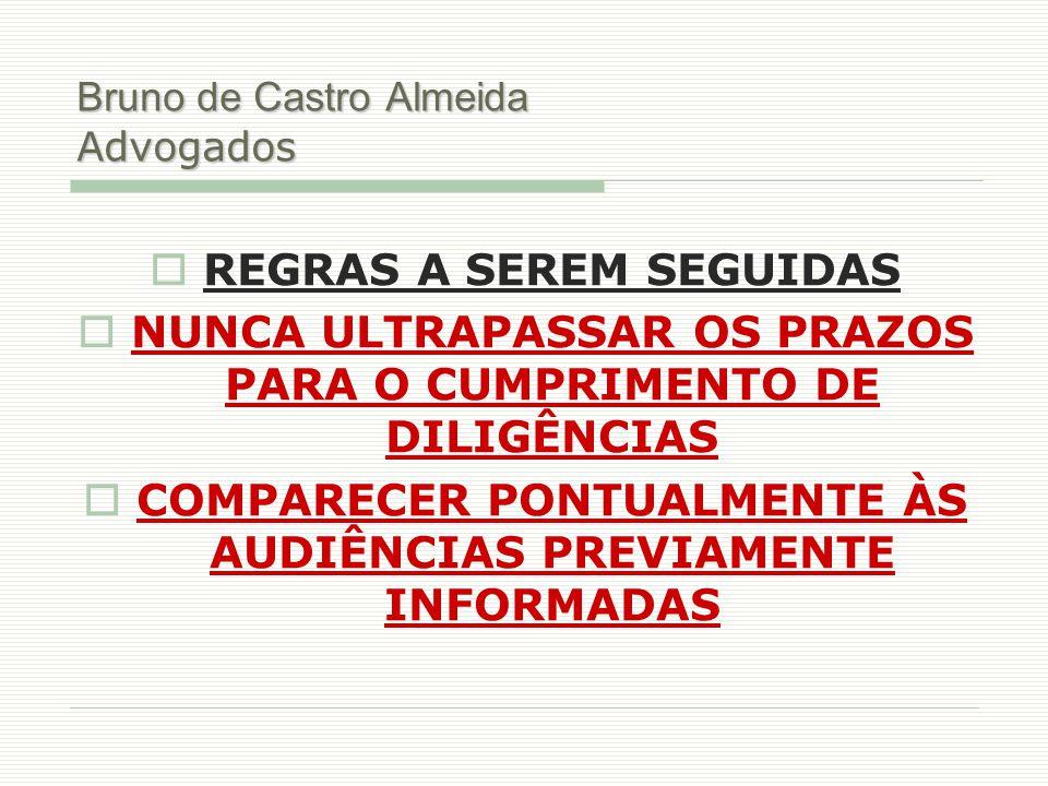 Bruno de Castro Almeida Advogados  REGRAS A SEREM SEGUIDAS  NUNCA ULTRAPASSAR OS PRAZOS PARA O CUMPRIMENTO DE DILIGÊNCIAS  COMPARECER PONTUALMENTE