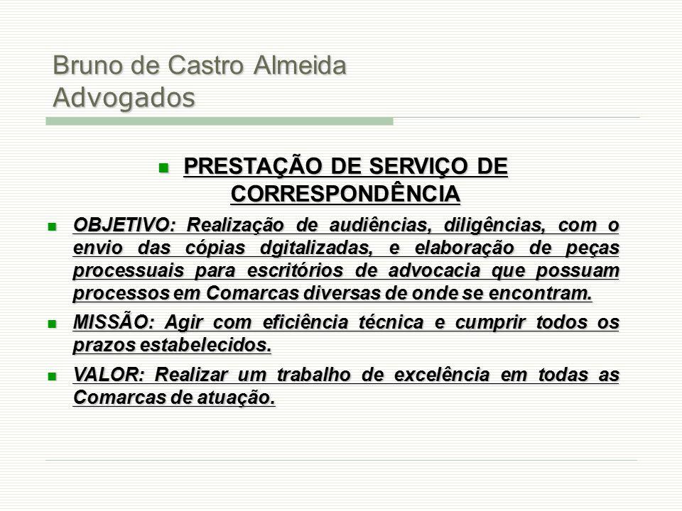 Bruno de Castro Almeida Advogados PRESTAÇÃO DE SERVIÇO DE CORRESPONDÊNCIA PRESTAÇÃO DE SERVIÇO DE CORRESPONDÊNCIA OBJETIVO: Realização de audiências,