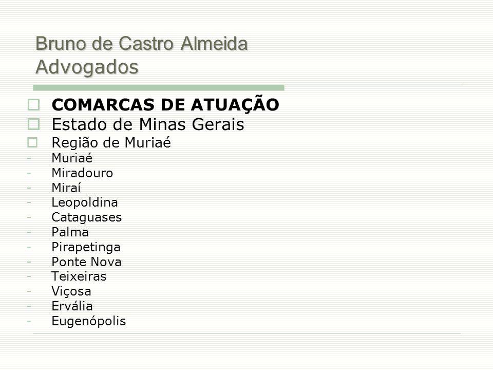 Bruno de Castro Almeida Advogados  COMARCAS DE ATUAÇÃO  Estado de Minas Gerais  Região de Muriaé -Muriaé -Miradouro -Miraí -Leopoldina -Cataguases