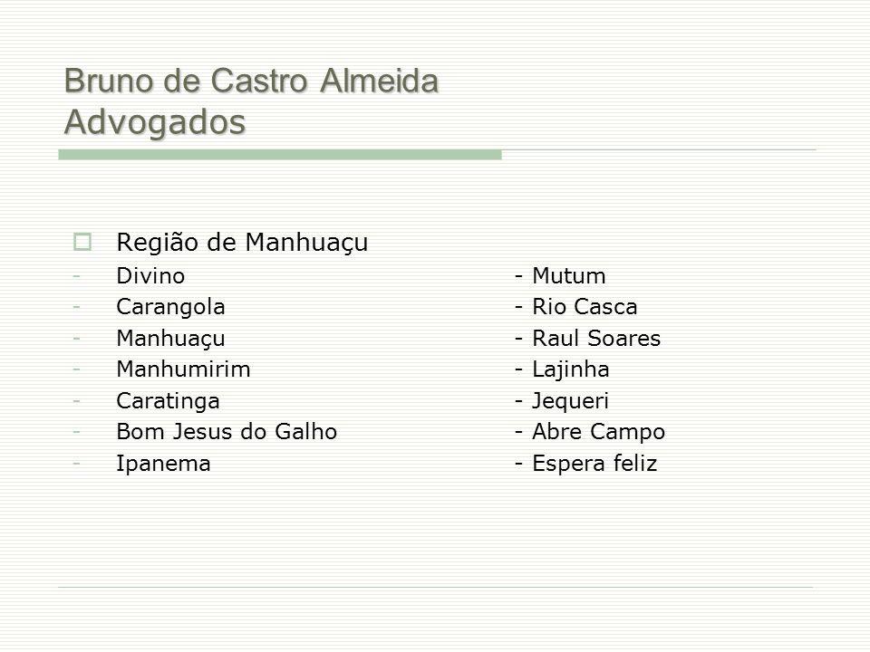 Bruno de Castro Almeida Advogados  Região de Manhuaçu -Divino - Mutum -Carangola - Rio Casca -Manhuaçu - Raul Soares -Manhumirim - Lajinha -Caratinga