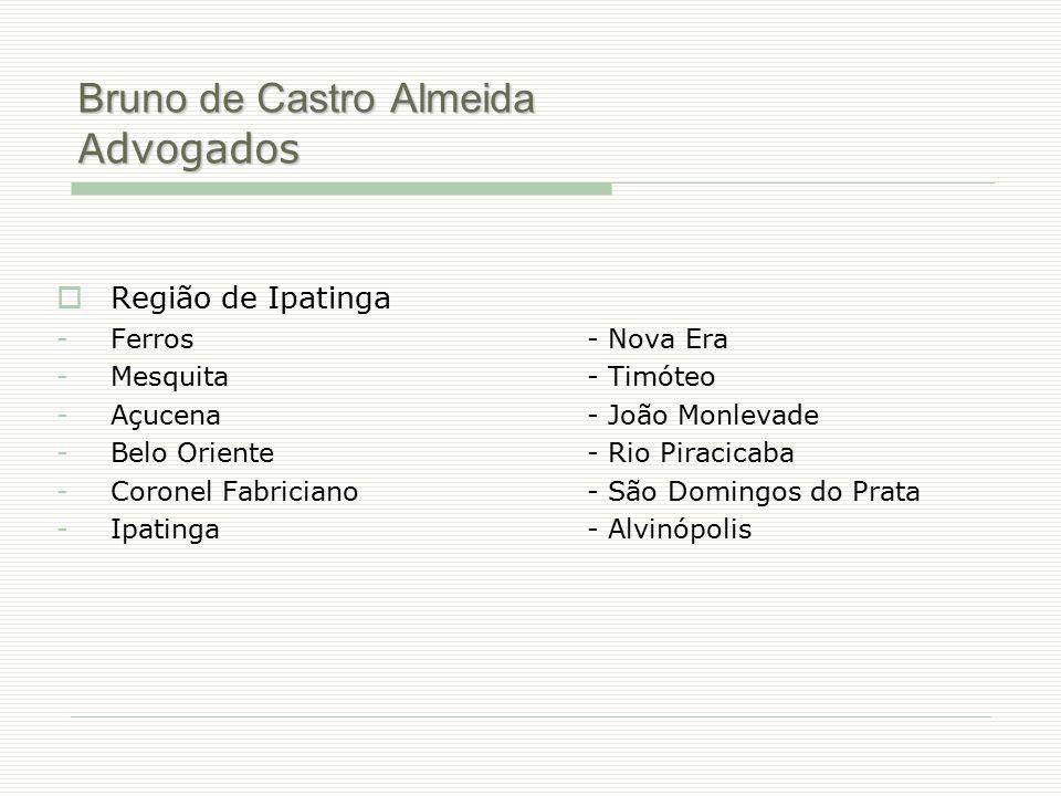 Bruno de Castro Almeida Advogados  Região de Ipatinga -Ferros- Nova Era -Mesquita - Timóteo -Açucena - João Monlevade -Belo Oriente- Rio Piracicaba -