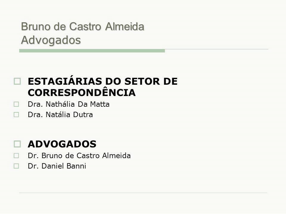 Bruno de Castro Almeida Advogados  ESTAGIÁRIAS DO SETOR DE CORRESPONDÊNCIA  Dra. Nathália Da Matta  Dra. Natália Dutra  ADVOGADOS  Dr. Bruno de C