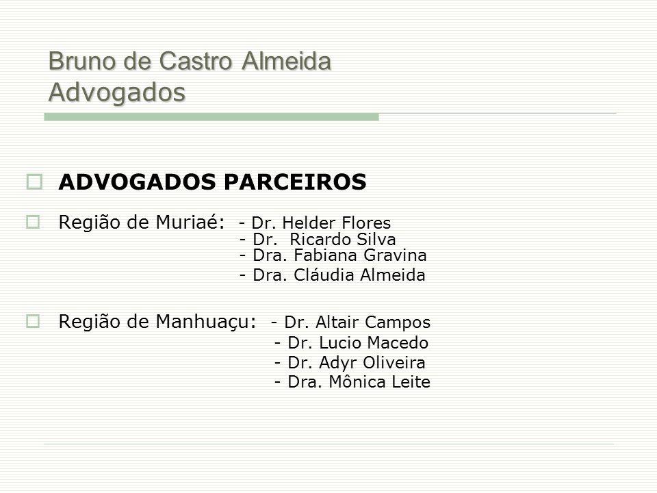 Bruno de Castro Almeida Advogados  ADVOGADOS PARCEIROS  Região de Muriaé: - Dr. Helder Flores - Dr. Ricardo Silva - Dra. Fabiana Gravina - Dra. Cláu