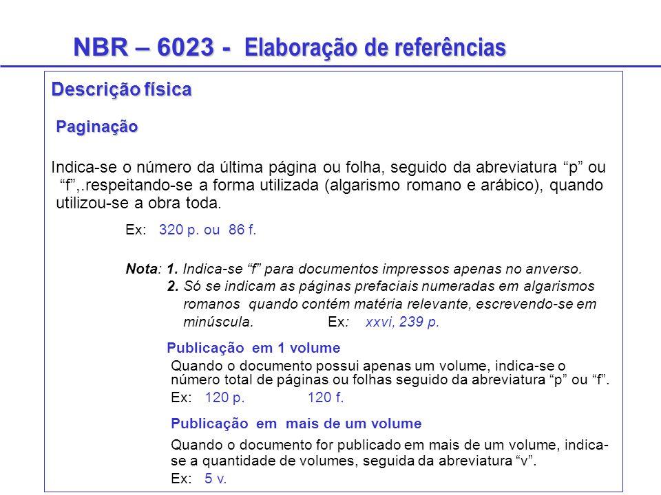 """NBR – 6023 - Elaboração de referências Descrição física Paginação Indica-se o número da última página ou folha, seguido da abreviatura """"p"""" ou """"f"""",.res"""