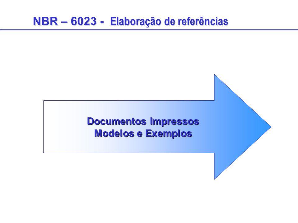 NBR – 6023 - Elaboração de referências Documentos Impressos Modelos e Exemplos