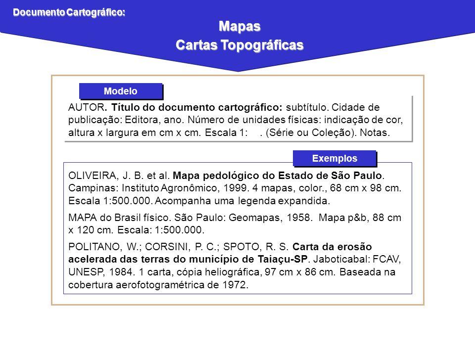 Mapas Cartas Topográficas AUTOR. Título do documento cartográfico: subtítulo. Cidade de publicação: Editora, ano. Número de unidades físicas: indicaçã