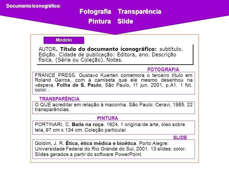Fotografia Transparência Fotografia Transparência Pintura Slide AUTOR. Título do documento iconográfico: subtítulo. Edição. Cidade de publicação: Edit
