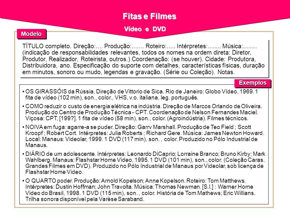 Fitas e Filmes Fitas e Filmes Vídeo e DVD TÍTULO completo. Direção:.... Produção:....... Roteiro:..... Intérpretes:........ Música:........ (indicação