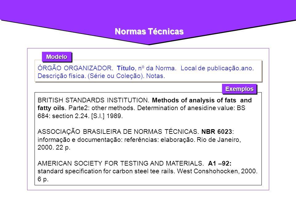 Normas Técnicas ÓRGÃO ORGANIZADOR. Título, nº da Norma. Local de publicação.ano. Descrição física. (Série ou Coleção). Notas. BRITISH STANDARDS INSTIT