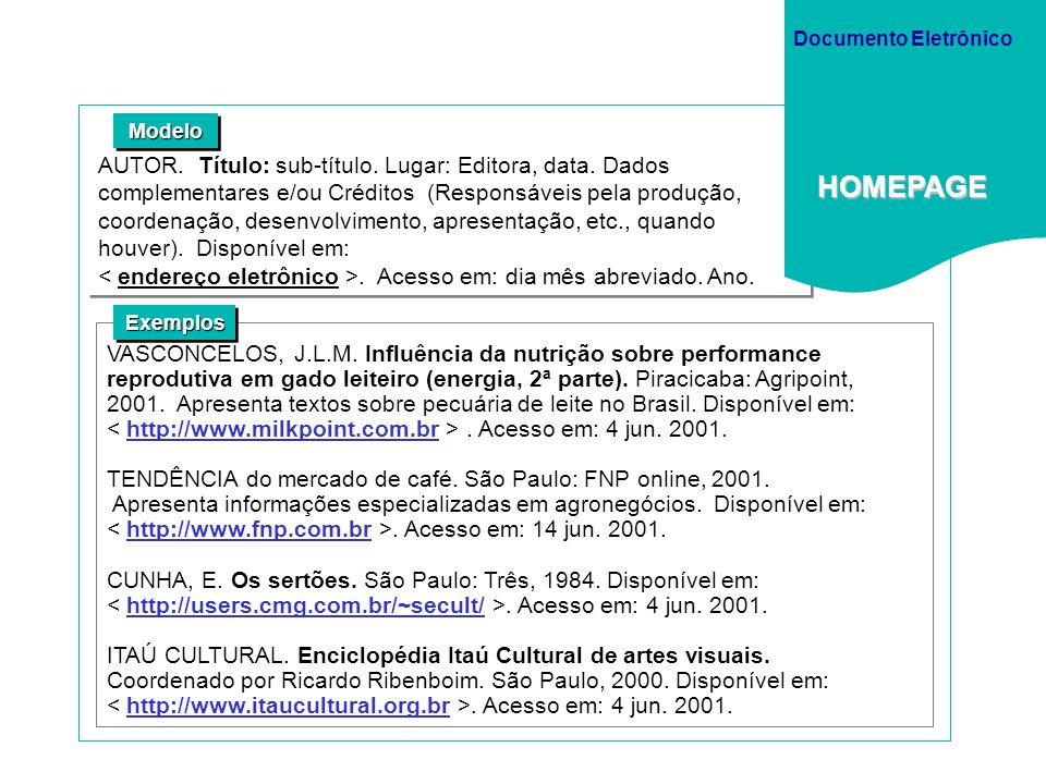 AUTOR. Título: sub-título. Lugar: Editora, data. Dados complementares e/ou Créditos (Responsáveis pela produção, coordenação, desenvolvimento, apresen
